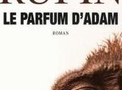 """parfum d'Adam"""" Jean-Christophe Ruffin"""