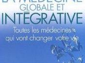 guide médecine globale intégrative Toutes médecines vont changer votre