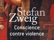 Stefan Zweig Conscience contre violence Castellion Calvin