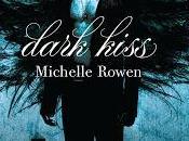 Dark Kiss Michelle Rowen quelques mots}
