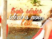 #ChickShows séries idéales pour l'été!