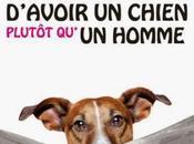 """""""100 bonnes raisons d'avoir chien plutôt qu'un homme/femme"""" France Lamoureux, bête tout"""