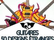 Design guitares Bizarres, belles, moches