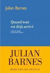 Quand tout déjà arrivé, Julian Barnes