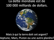 dette mondiale cumulée s'élève 100.000 milliards dollars. Mais terre doit argent? Neptune, Mars, Pluton autre planète?