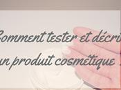 Astuce blogueuse beauté Comment tester décrire produit cosmétique