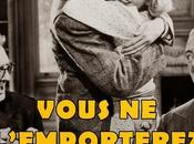 """Vous l'emporterez avec vous"" ""You Can't Take with You"" Frank Capra"