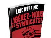 Téléchargez gratuitement livre Éric Duhaime intitulé Libérez-nous syndicats!