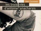 trois vies d'Antoine Anacharsis Alex COUSSEAU