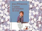 L'enfant attendait train, Jean d'Ormesson