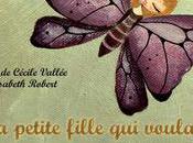 petite fille voulait devenir papillon Illustrations Cécile Vallée Texte d'Elisabeth Robert