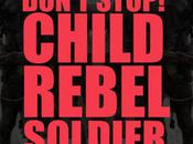 Child Rebel Soldier Don't Stop!