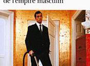 musée l'homme, fabuleux déclin l'empire masculin David Abiker