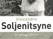 Alexandre Soljenitsyne courage d'écrire