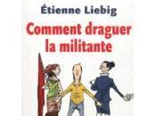 Comment draguer militante Etienne Liebig