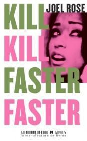 """""""Kill Kill Faster Faster"""" Joel Rose vrai roman noir made romance"""
