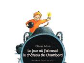 LECTURE jour j'ai cassé château Chambord d'Olivier Adam