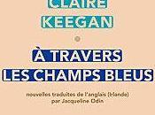 travers champs bleus Claire Keegan