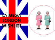 Méga London Wishlist