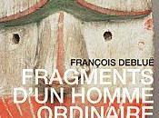 """""""Fragments d'un homme ordinaire"""" François Debluë"""