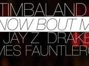 l'écoute: Timbaland Know Bout (feat. Jay-Z, Drake James Fauntleroy)