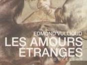 """""""Les amours étranges"""" d'Edmond Vuilloud"""