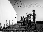 Interview girls hawaii m'attire c'est l'etrangeté, ressentir cette sensation suréealiste