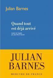 Quand tout déjà arrivé, récit Julian Barnes