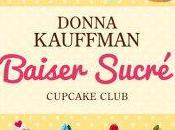 Cupcake club, tome baiser sucré Donna Kauffman