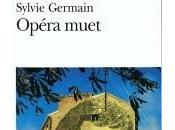 Opéra muet Sylvie Germain
