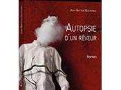 Jean-Baptiste Destremau Autopsie d'un rêveur