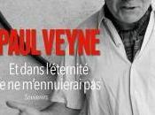 dans l'éternité, m'ennuierai pas, Paul Veyne
