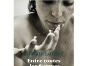 [lu, masse critique, babelio] entre toutes femmes, roman d'erwan larher