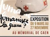 Humaniser guerre l'expo ouvre aujourd'hui portes Mémorial Caen