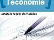 Mieux comprendre l'économie idées reçues déchiffrées