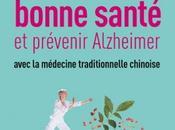 Vieillir bonne santé prévenir Alzheimer avec médecine traditionnelle chinoise Jean Péliss