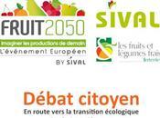 SIVAL Interfel organisent pour première fois, dans cadre FRUIT 2050, grand débat citoyen ouvert public route vers transition écologique fruits légumes mardi janvier 2018 19h00
