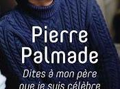 Dites père suis célèbre Pierre Palmade