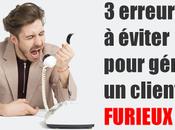 erreurs fatales éviter pour gérer client furieux dans service Interview François Bouche